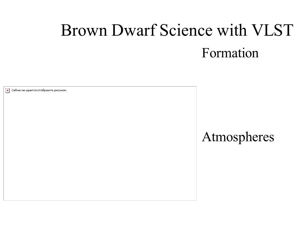 Brown Dwarf Science with VLST Formation IMF Binarity Disks Atmospheres