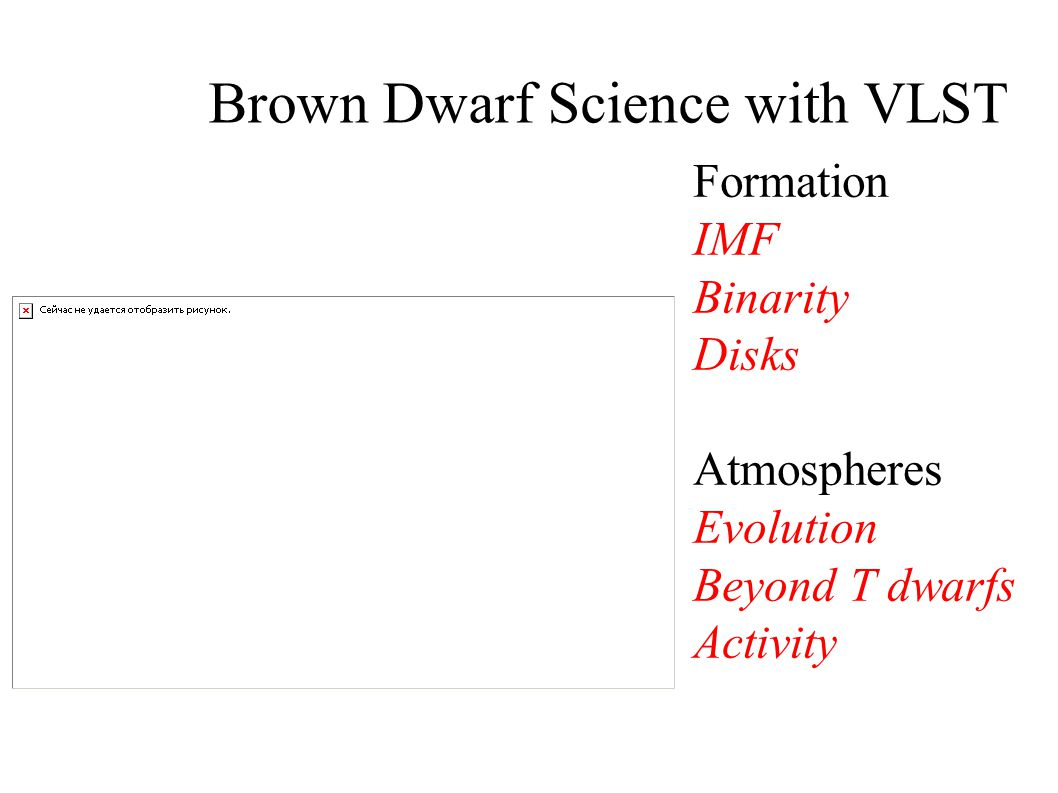 Brown Dwarf Science with VLST  Brown dwarfs below ~0.074M M fail to achieve stable nuclear burning.