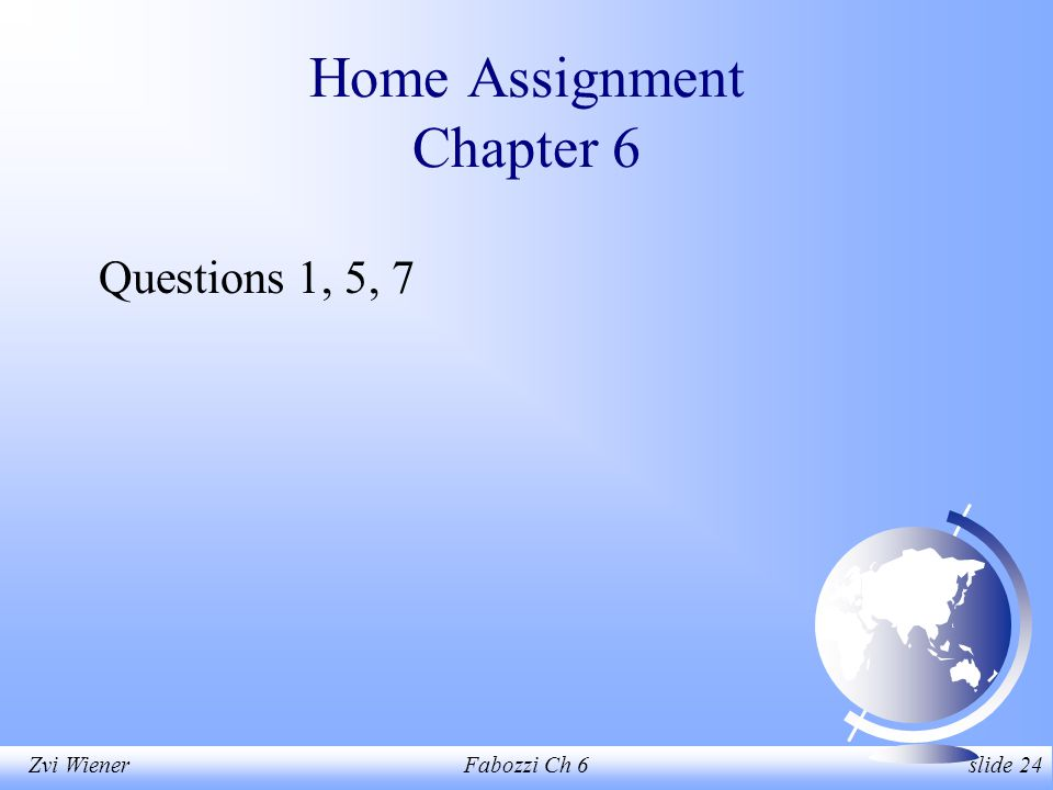 Zvi WienerFabozzi Ch 6 slide 24 Questions 1, 5, 7 Home Assignment Chapter 6
