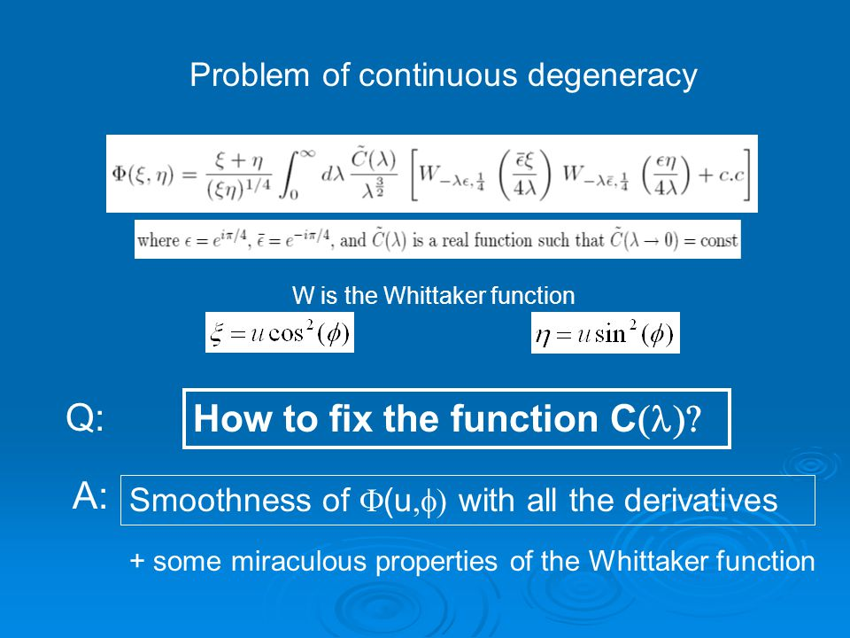 Problem of continuous degeneracy W is the Whittaker function How to fix the function C  Q: A: Smoothness of  (u  with all the derivatives + some miraculous properties of the Whittaker function