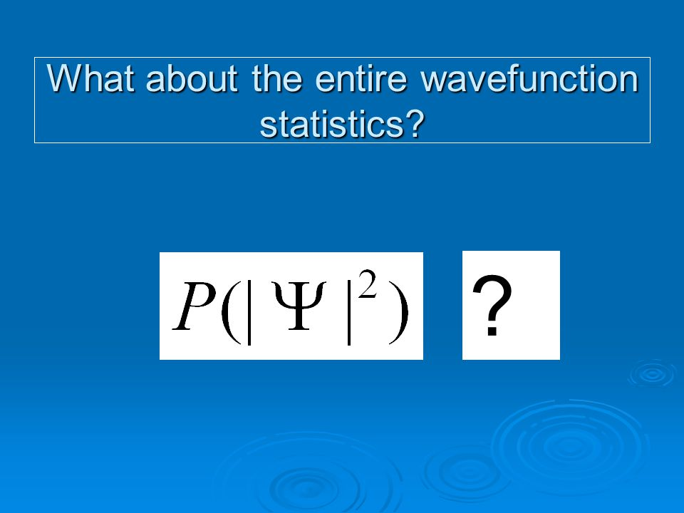 What about the entire wavefunction statistics? ?
