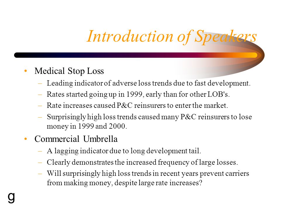 Introduction of Speakers Medical Stop Loss –Leading indicator of adverse loss trends due to fast development. –Rates started going up in 1999, early t