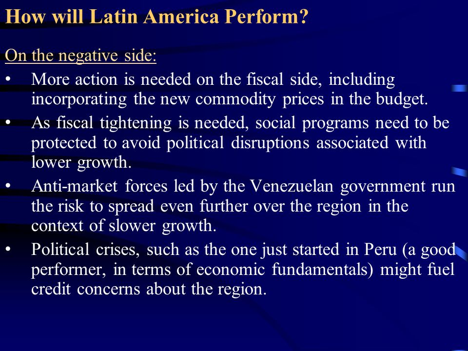 How will Latin America Perform? On the negative side: More action is needed on the fiscal side, including incorporating the new commodity prices in th