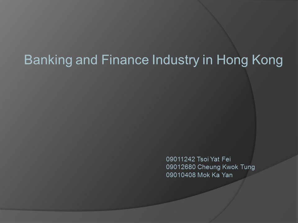 Introduction  B&F is one of HK's pillar industries  Its GDP's contribution increased from 10% in 1997 to 16% in 2006  Central Govt stated repeatedly supporting HK's status as an International Financial Centre