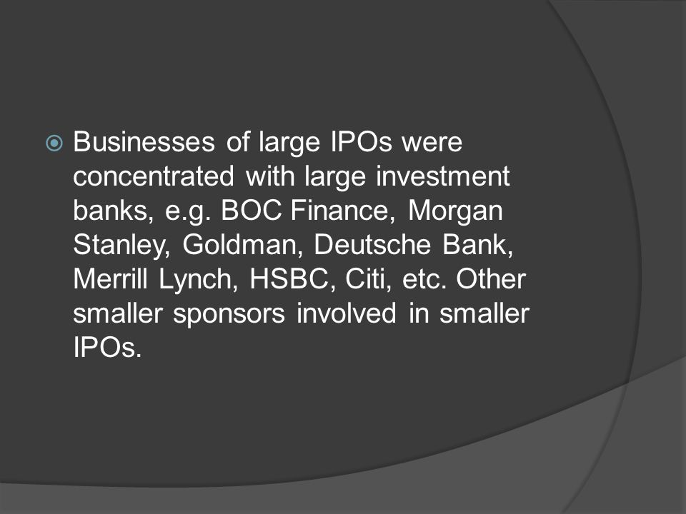  Businesses of large IPOs were concentrated with large investment banks, e.g.