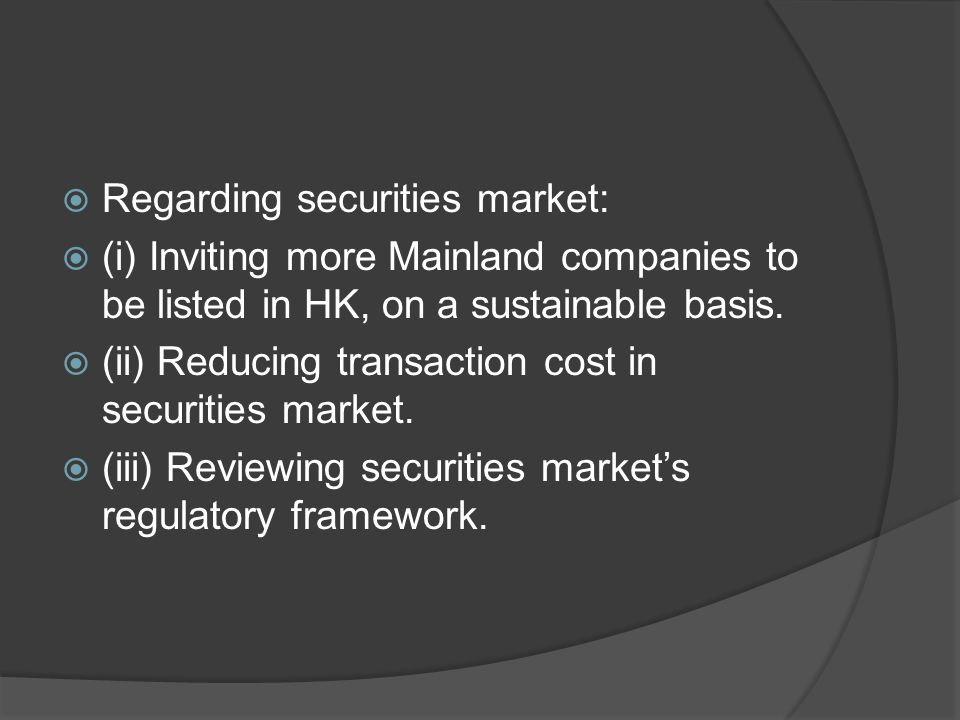  Regarding securities market:  (i) Inviting more Mainland companies to be listed in HK, on a sustainable basis.