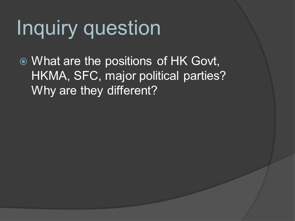 Inquiry question  What are the positions of HK Govt, HKMA, SFC, major political parties.