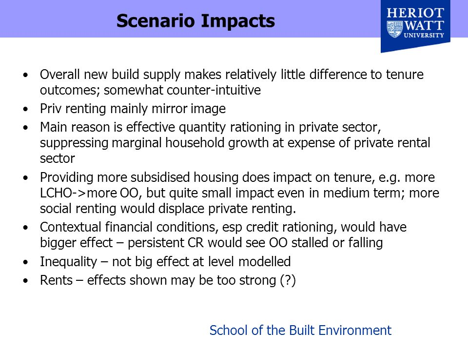 School of the Built Environment Scenario Impacts Overall new build supply makes relatively little difference to tenure outcomes; somewhat counter-intu