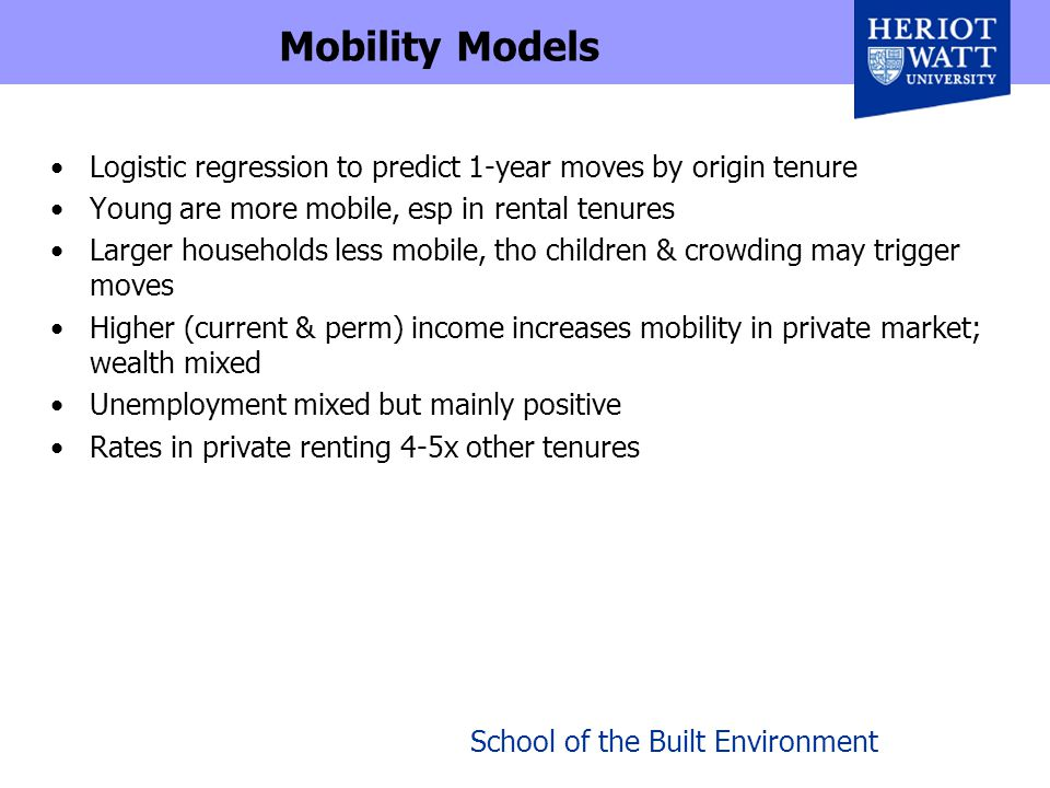 School of the Built Environment Mobility Models Logistic regression to predict 1-year moves by origin tenure Young are more mobile, esp in rental tenu
