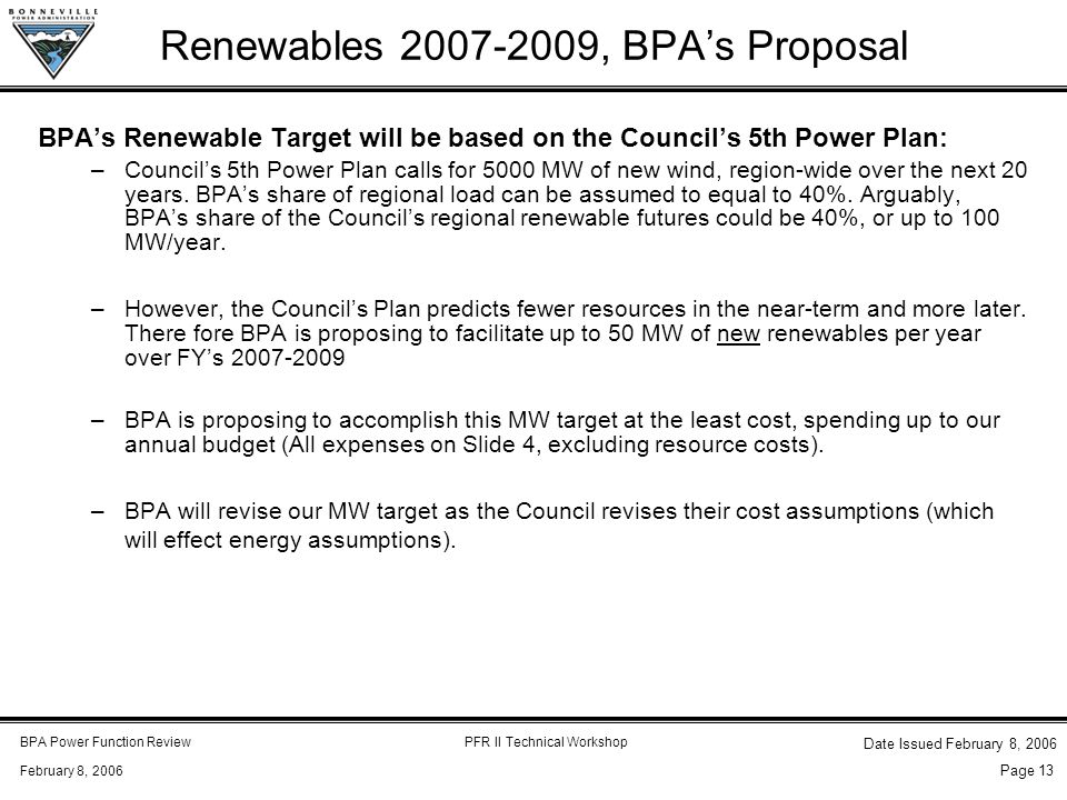 BPA Power Function ReviewPFR II Technical Workshop February 8, 2006 Date Issued February 8, 2006 Page 13 Renewables 2007-2009, BPA's Proposal BPA's Re