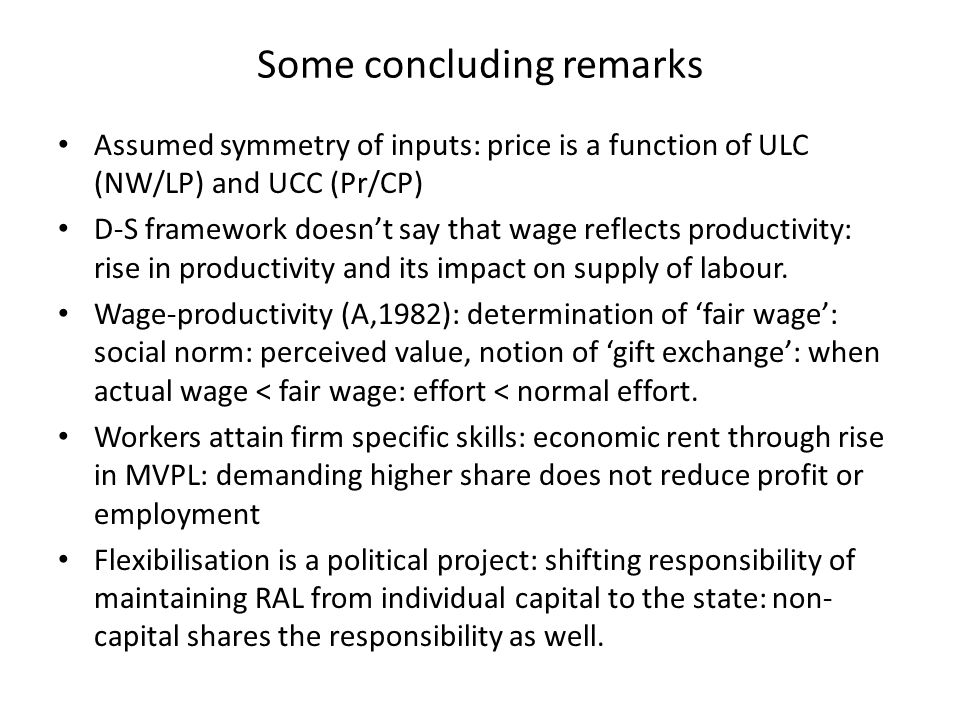 Some concluding remarks Assumed symmetry of inputs: price is a function of ULC (NW/LP) and UCC (Pr/CP) D-S framework doesn't say that wage reflects pr