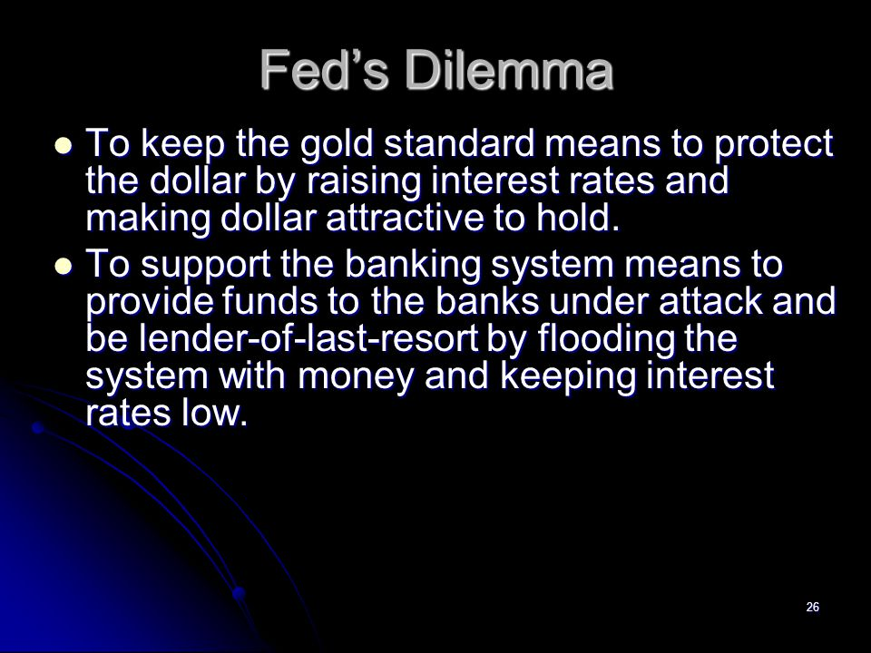 25 Gold Standard With the collapse of the pound central banks as well as private investors converted a substantial quantity of dollar assets to gold in September and October of 1931, reducing the Federal Reserve s gold reserves.