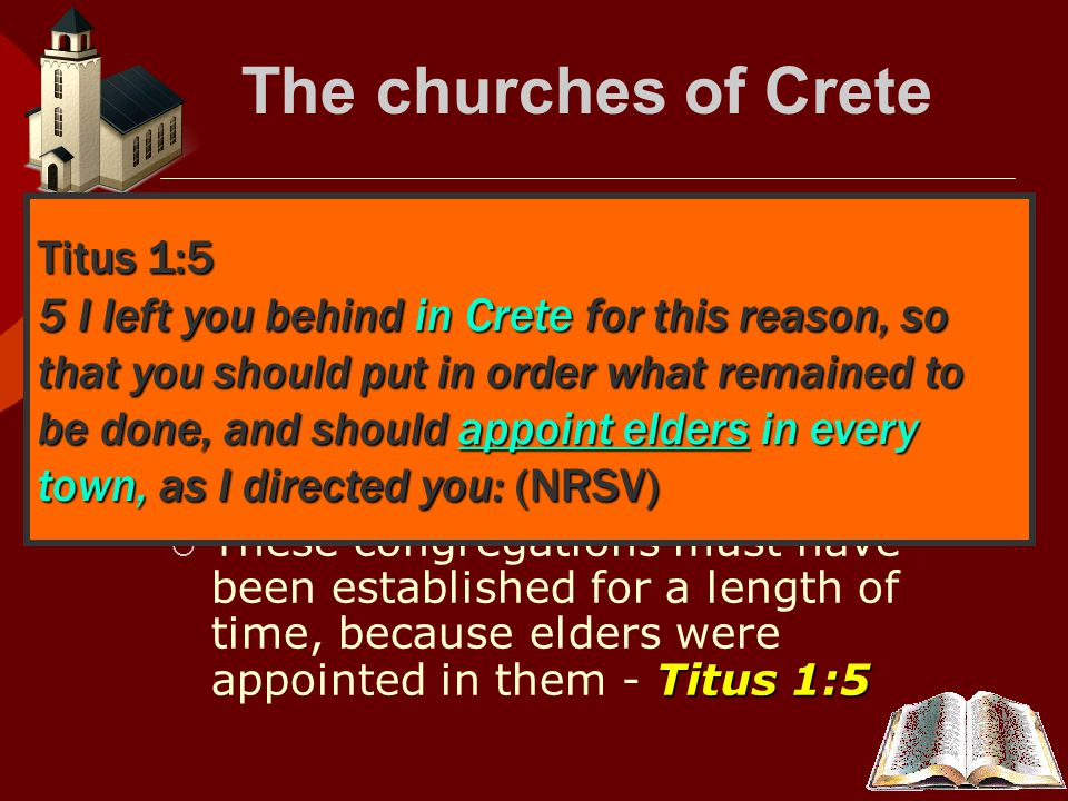 The churches of Crete  When the Cretans returned home from Jerusalem, after the day of Acts 2:11 Pentecost (Acts 2:11)and the persecution of the church, they must have established congregations in many city.