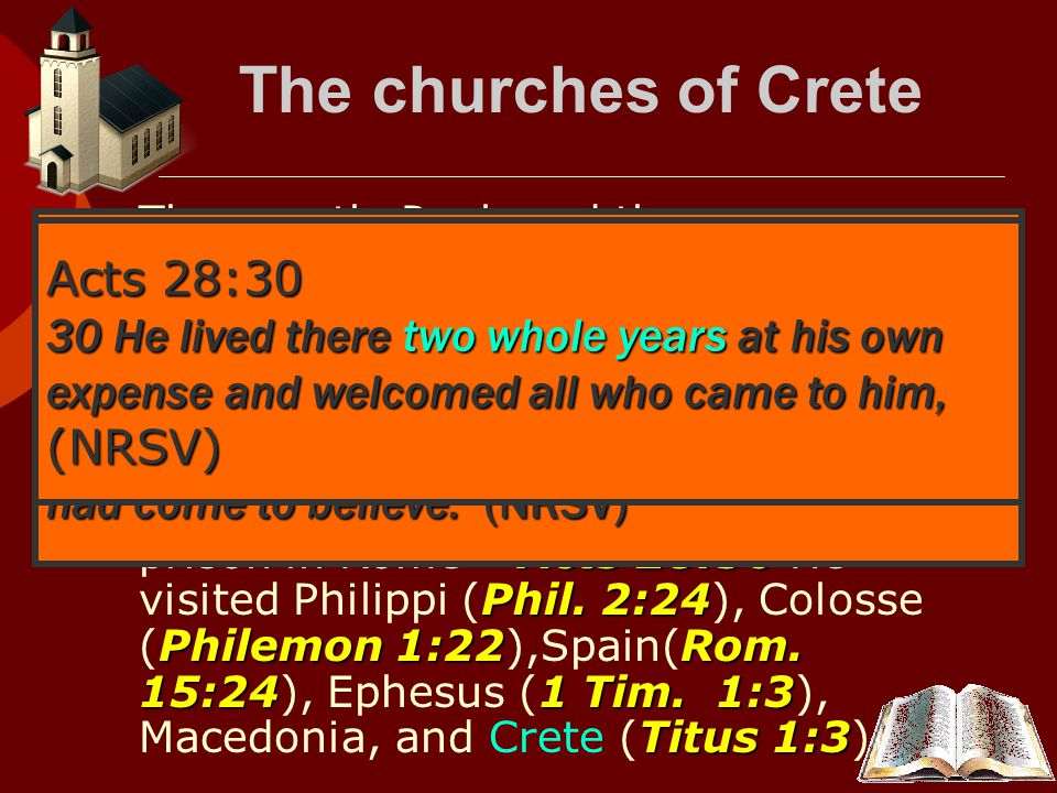The churches of Crete Acts 14:23  The apostle Paul, and the young preacher Titus, must've been responsible for planting some of these congregations, and strengthening the others – Acts 14:23.