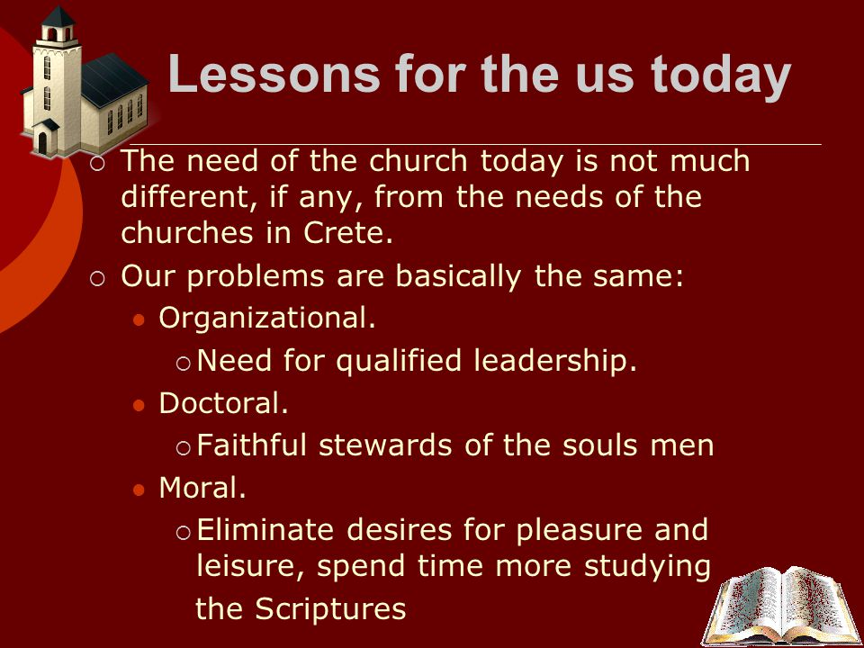 Lessons for the us today  The need of the church today is not much different, if any, from the needs of the churches in Crete.