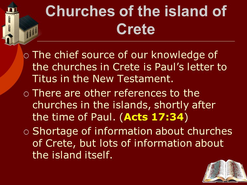 Churches of the island of Crete  The chief source of our knowledge of the churches in Crete is Paul's letter to Titus in the New Testament.