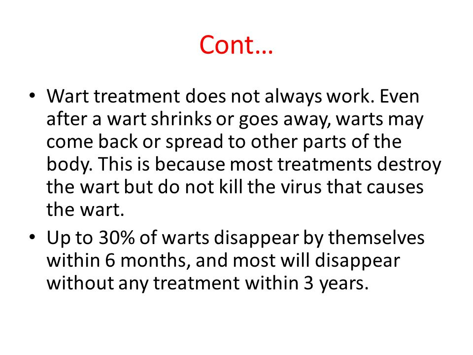 Cont… Wart treatment does not always work.