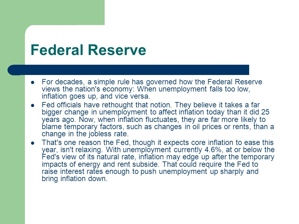 Federal Reserve For decades, a simple rule has governed how the Federal Reserve views the nation s economy: When unemployment falls too low, inflation goes up, and vice versa.