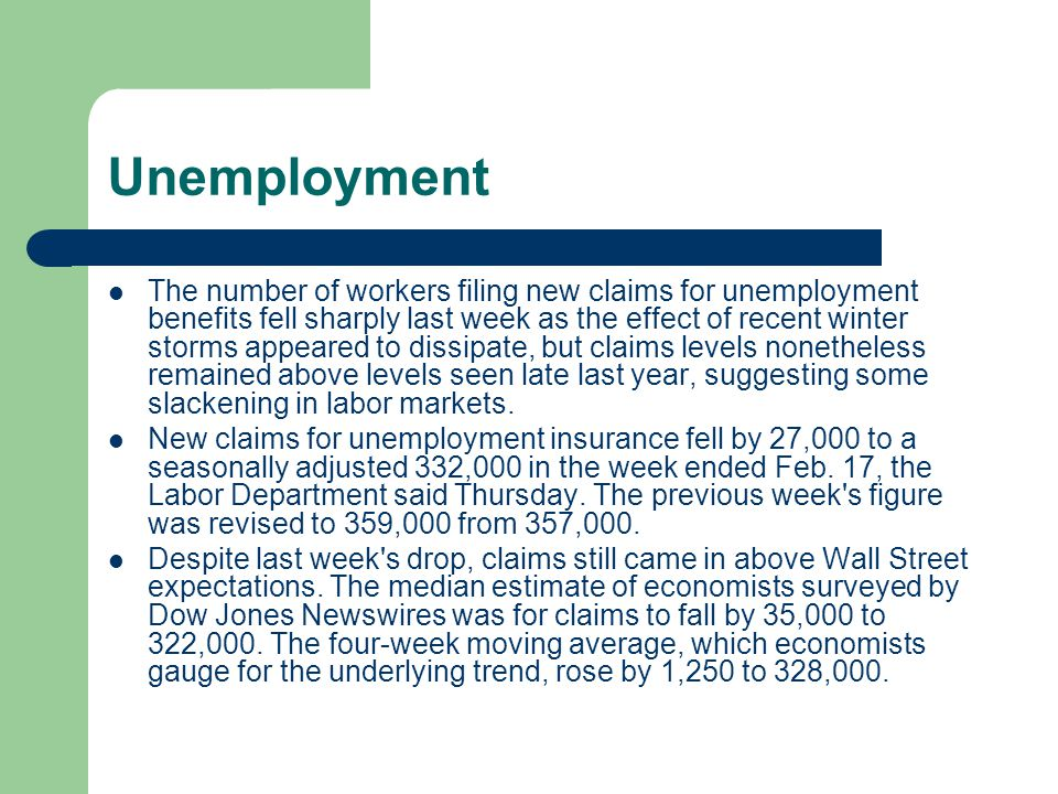 Unemployment The number of workers filing new claims for unemployment benefits fell sharply last week as the effect of recent winter storms appeared to dissipate, but claims levels nonetheless remained above levels seen late last year, suggesting some slackening in labor markets.