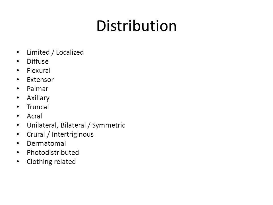 Distribution Limited / Localized Diffuse Flexural Extensor Palmar Axillary Truncal Acral Unilateral, Bilateral / Symmetric Crural / Intertriginous Der