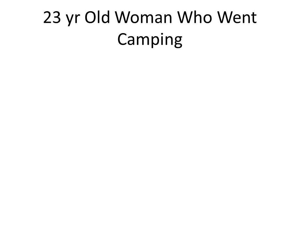 23 yr Old Woman Who Went Camping