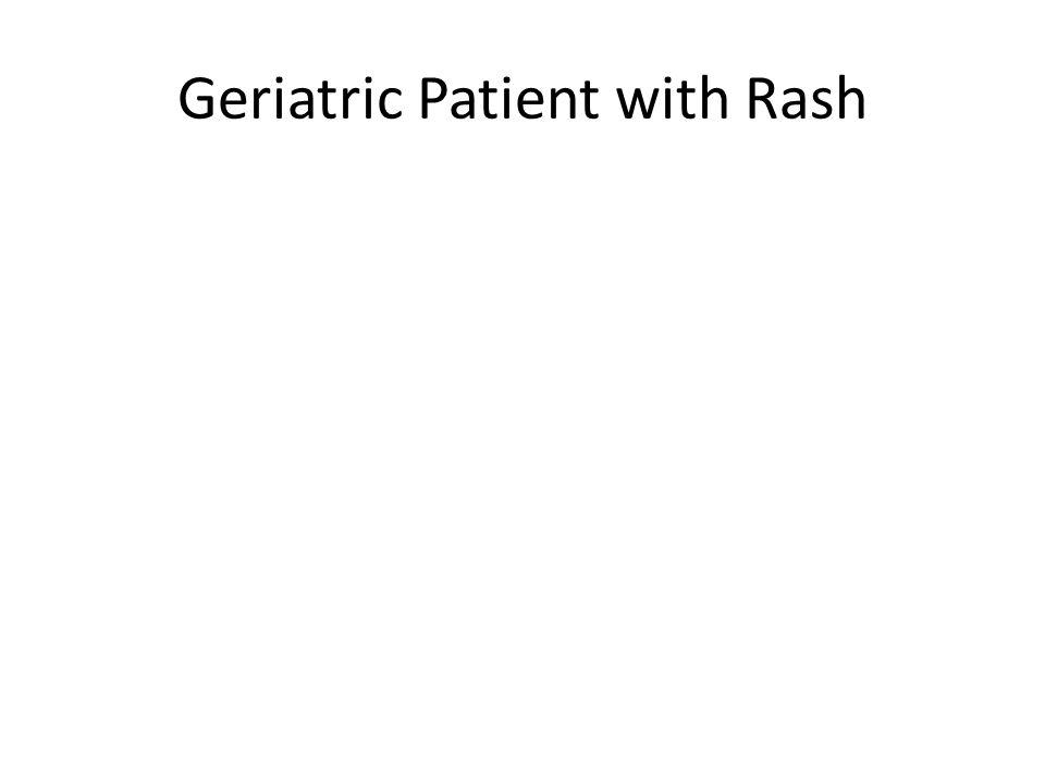 Geriatric Patient with Rash