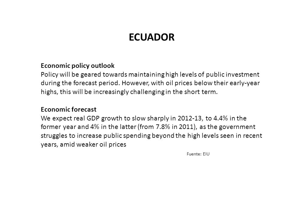 ECUADOR Economic policy outlook Policy will be geared towards maintaining high levels of public investment during the forecast period.