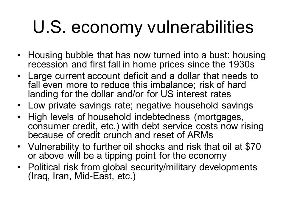 U.S. economy vulnerabilities Housing bubble that has now turned into a bust: housing recession and first fall in home prices since the 1930s Large cur