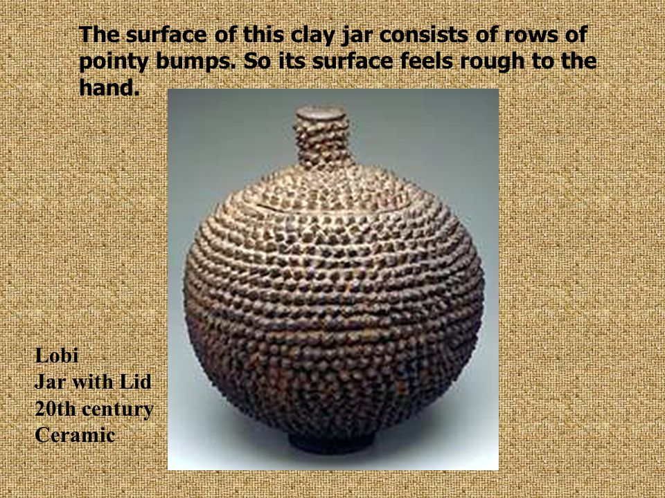 The surface of this clay jar consists of rows of pointy bumps. So its surface feels rough to the hand. Lobi Jar with Lid 20th century Ceramic