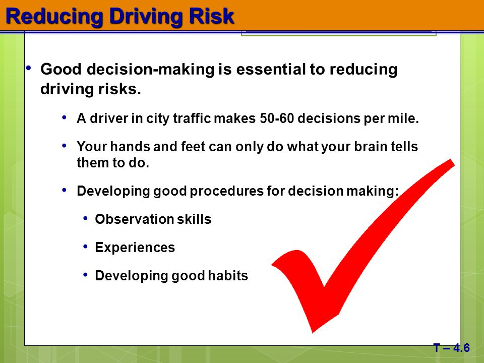Reducing Driving Risk Good decision-making is essential to reducing driving risks. A driver in city traffic makes 50-60 decisions per mile. Your hands