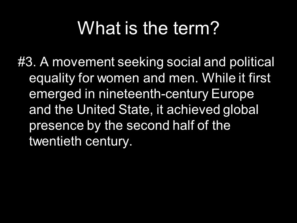 What is the term. #3. A movement seeking social and political equality for women and men.