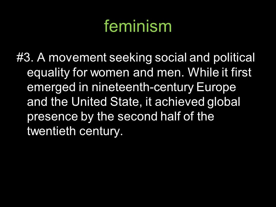 feminism #3. A movement seeking social and political equality for women and men.