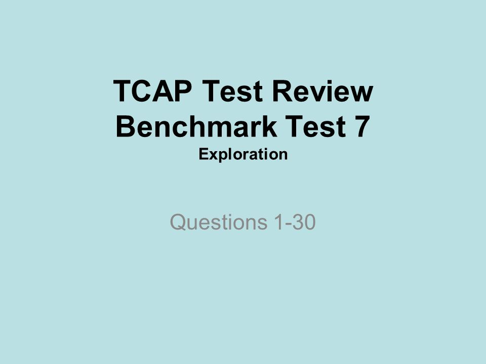 TCAP Test Review Benchmark Test 7 Exploration Questions 1-30