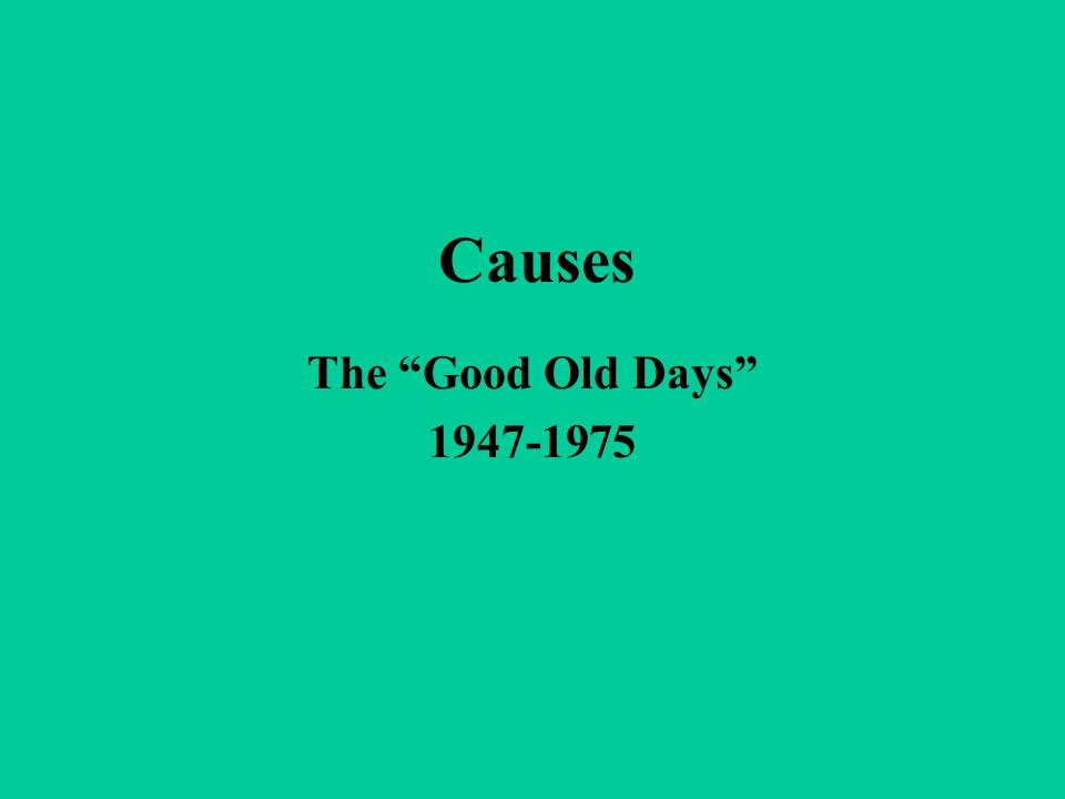 "Causes The ""Good Old Days"" 1947-1975"