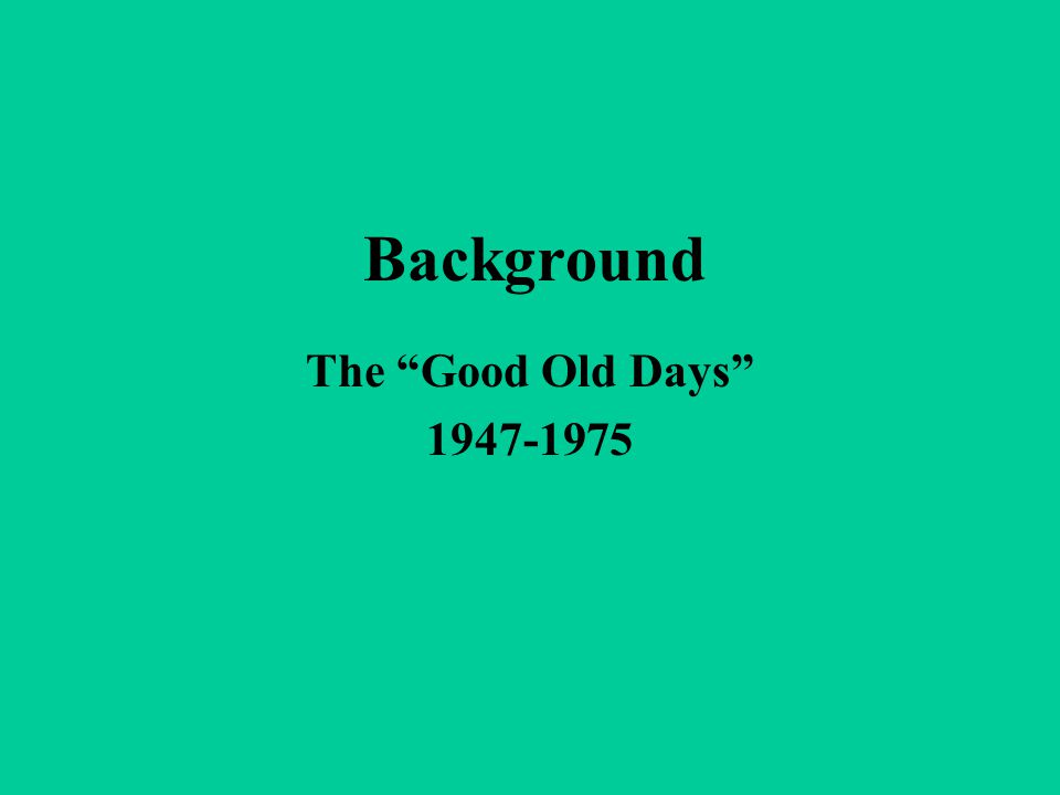 "Background The ""Good Old Days"" 1947-1975"