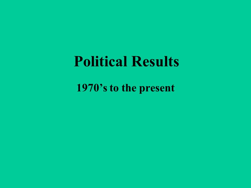 Political Results 1970's to the present