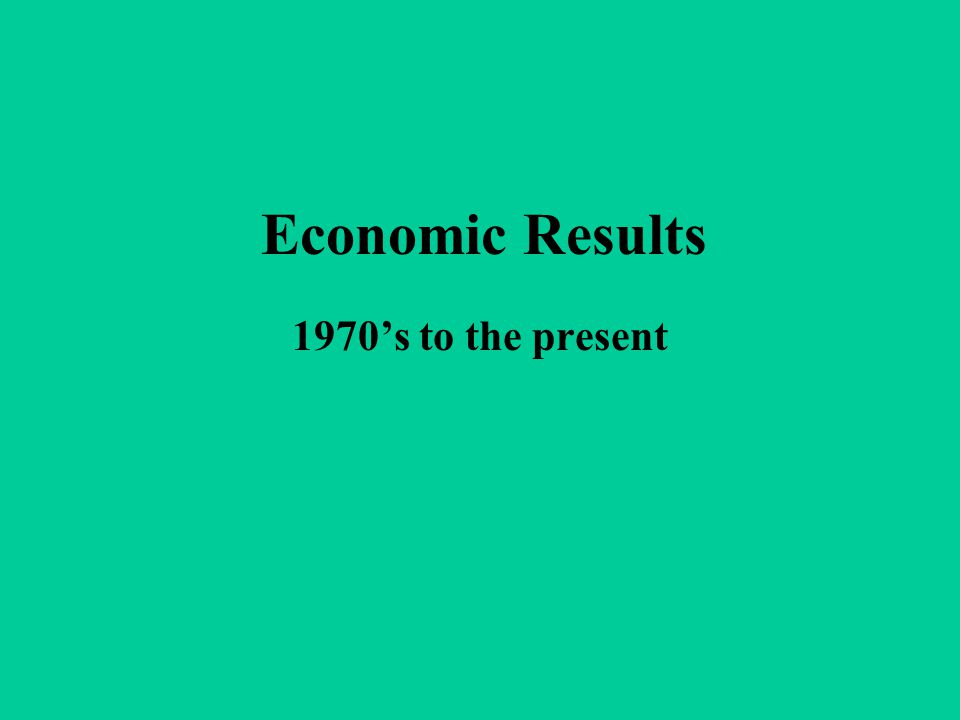 Economic Results 1970's to the present