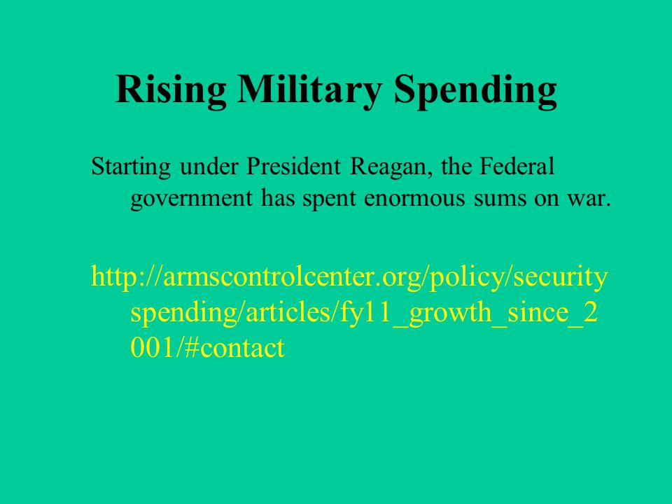 Rising Military Spending Starting under President Reagan, the Federal government has spent enormous sums on war. http://armscontrolcenter.org/policy/s