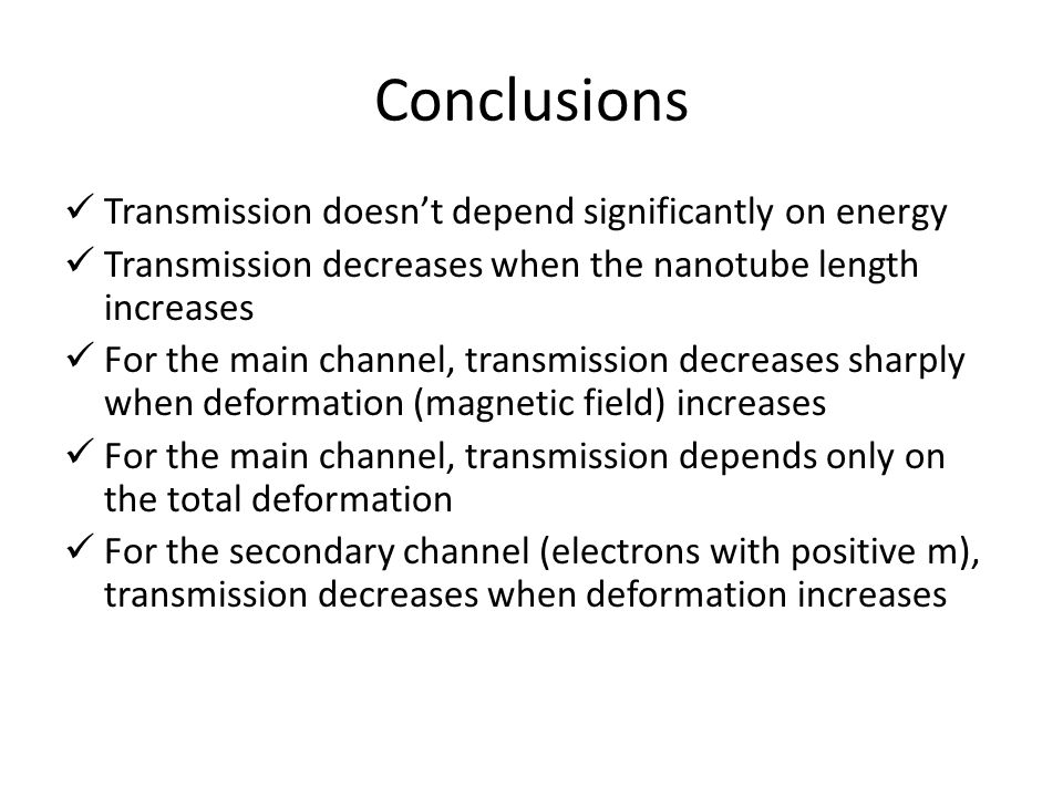 Conclusions Transmission doesn't depend significantly on energy Transmission decreases when the nanotube length increases For the main channel, transm