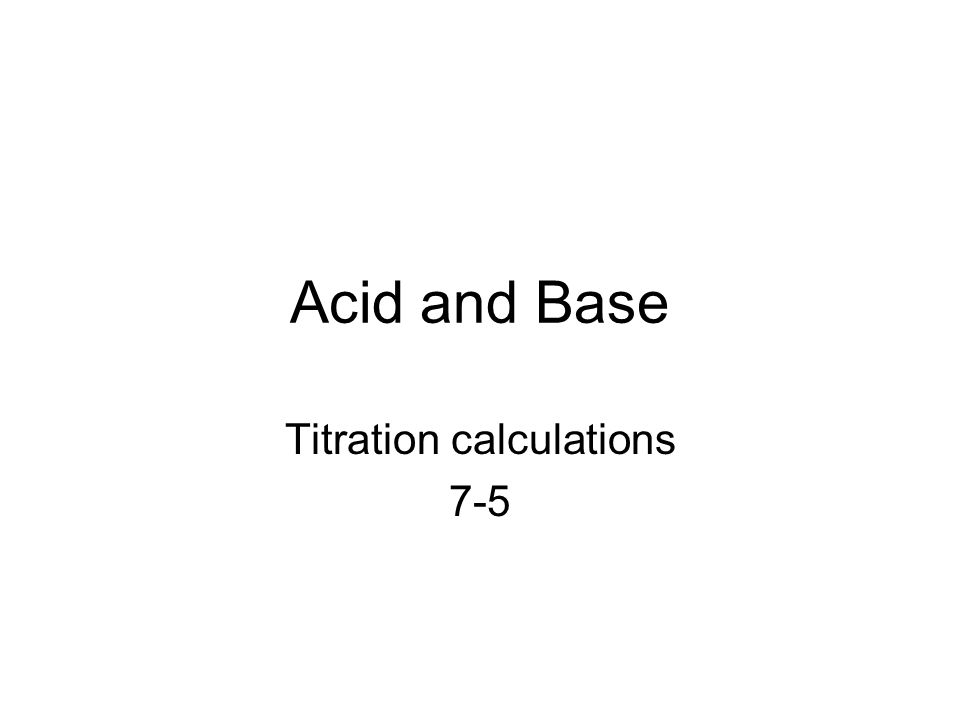 Acid and Base Titration calculations 7-5