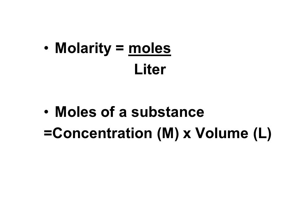 Molarity = moles Liter Moles of a substance =Concentration (M) x Volume (L)