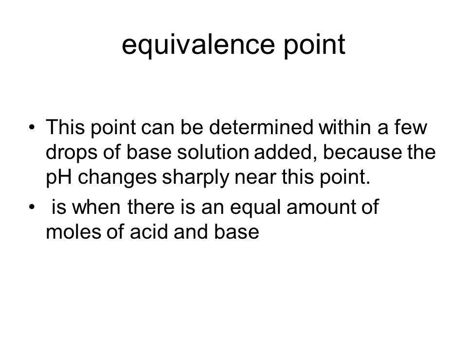 equivalence point This point can be determined within a few drops of base solution added, because the pH changes sharply near this point.
