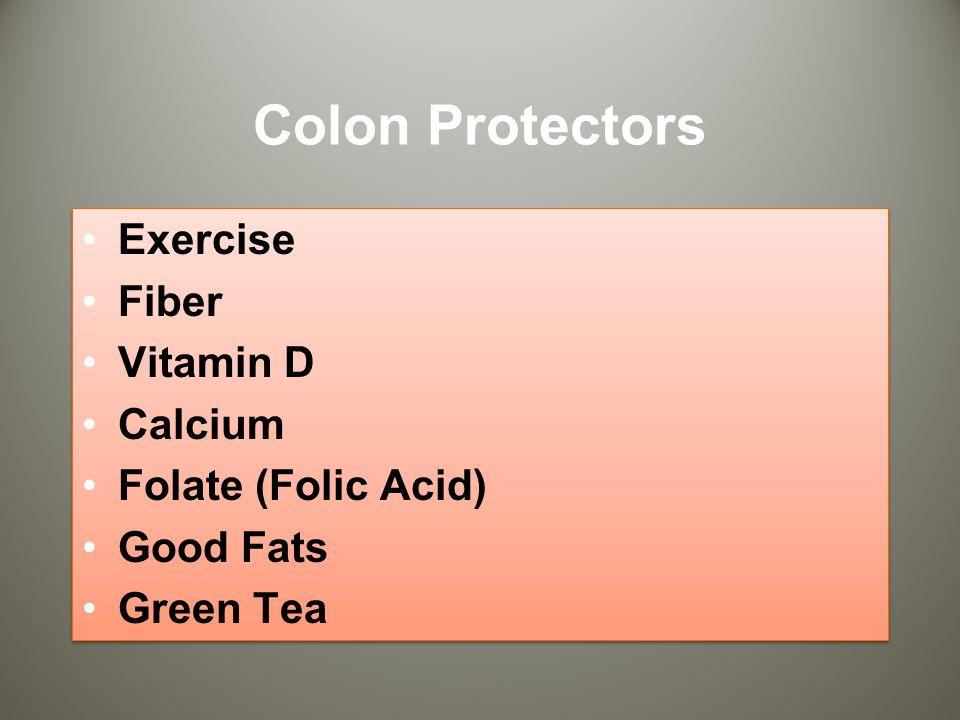 Colon Protectors Exercise Fiber Vitamin D Calcium Folate (Folic Acid) Good Fats Green Tea Exercise Fiber Vitamin D Calcium Folate (Folic Acid) Good Fats Green Tea