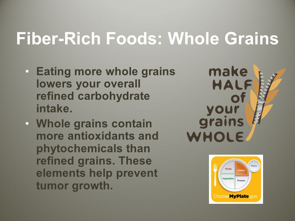 Fiber-Rich Foods: Whole Grains Eating more whole grains lowers your overall refined carbohydrate intake.