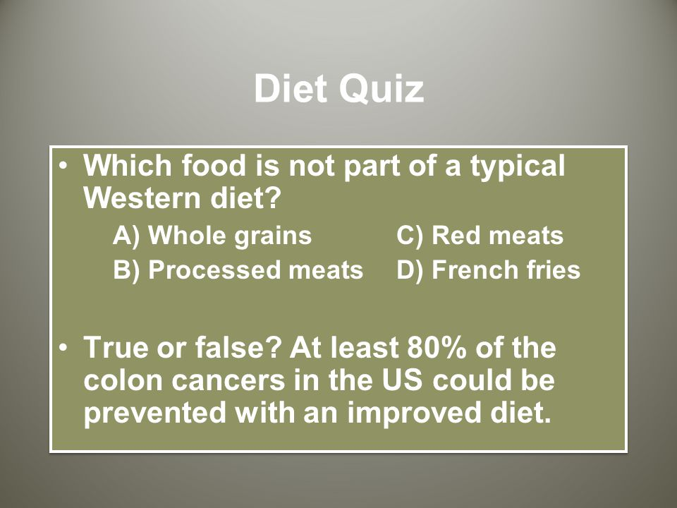 Diet Quiz Which food is not part of a typical Western diet.