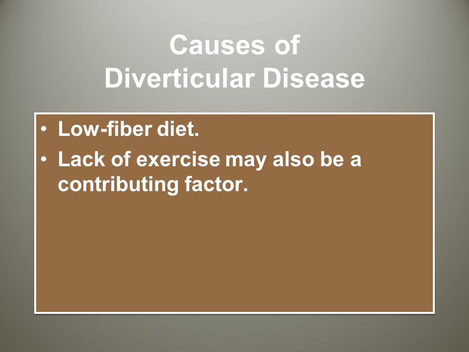 Causes of Diverticular Disease Low-fiber diet. Lack of exercise may also be a contributing factor.