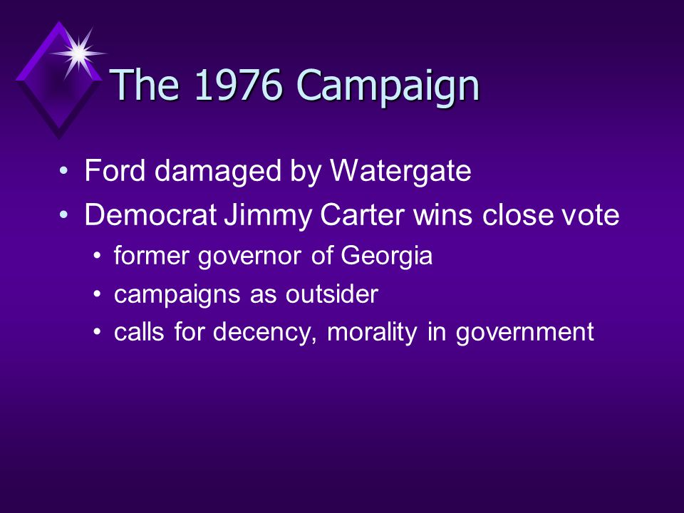 The 1976 Campaign Ford damaged by Watergate Democrat Jimmy Carter wins close vote former governor of Georgia campaigns as outsider calls for decency, morality in government