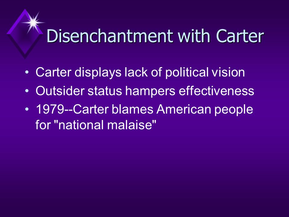 Disenchantment with Carter Carter displays lack of political vision Outsider status hampers effectiveness 1979--Carter blames American people for national malaise