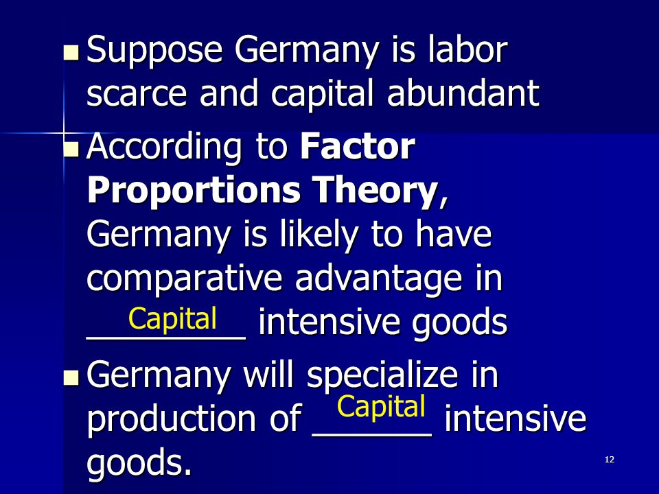 11 Summary of ratios USGermany Pre-trade: W/price of capital 2/4= 0.5 5/5 =1 Post-trade: W/price of capital 2.5/3.5 = 0.71 4.2/5.9 = 0.71