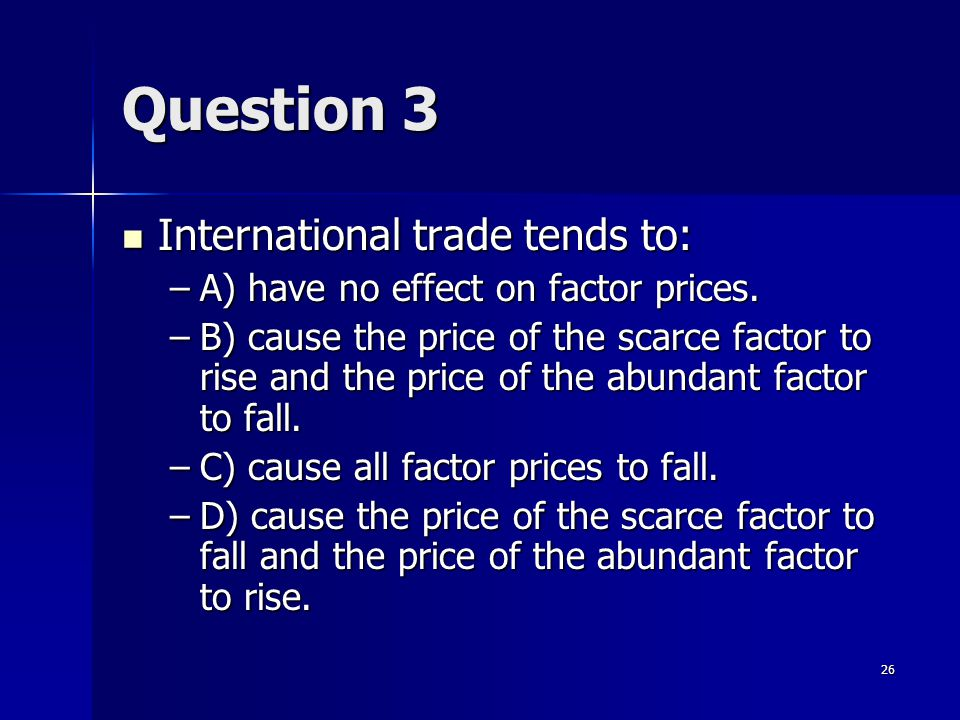 25 Question 2 Which of the following is not a factor of production that the U.S. is abundant in? Which of the following is not a factor of production